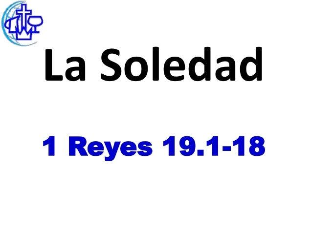 La Soledad1 Reyes 19.1-18