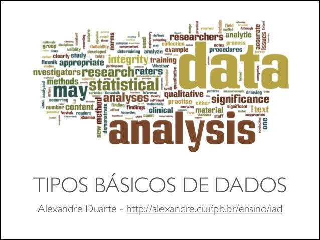 TIPOS BÁSICOS DE DADOS  Alexandre Duarte - http://alexandre.ci.ufpb.br/ensino/iad