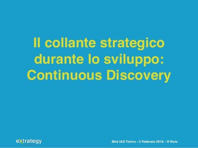 Mini IAD Torino - 3 Febbraio 2018 - @Violo Il collante strategico durante lo sviluppo: Continuous Discovery
