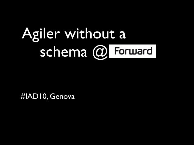 Agiler without a schema @forward