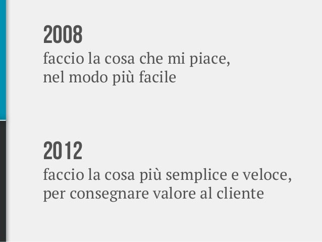 Perché non facciamo più quello che ci piace - Italian Agile Day 2012 Slide 3