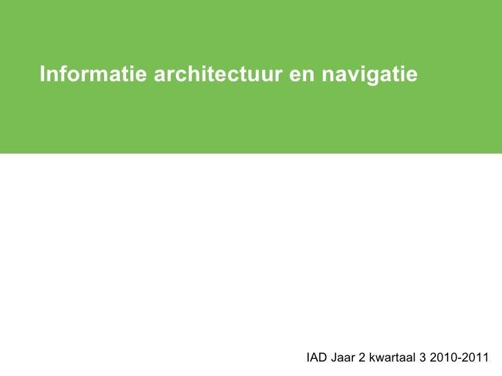 Informatie architectuur en navigatie IAD Jaar 2 kwartaal 3 2010-2011