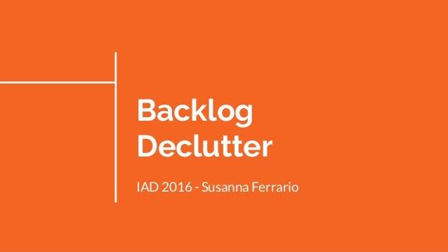 Backlog Declutter IAD 2016 - Susanna Ferrario