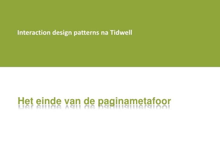 Interaction design patterns na Tidwell<br />Het einde van de paginametafoor<br />