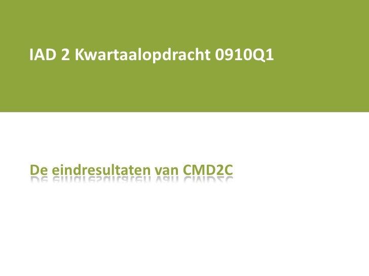 IAD 2 Kwartaalopdracht 0910Q1<br />De eindresultaten van CMD2C<br />