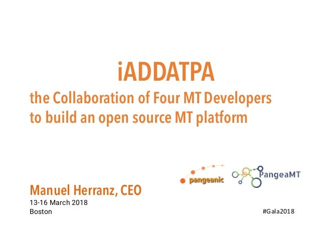 iADDATPA the Collaboration of Four MT Developers to build an open source MT platform Manuel Herranz, CEO