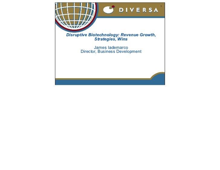 1Disruptive Biotechnology: Revenue Growth,              Strategies, Wins             James Iademarco      Director, Busine...