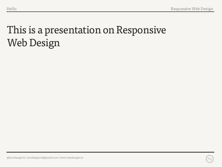 Hello                                                     Responsive Web DesignThis is a presentation on ResponsiveWeb Des...