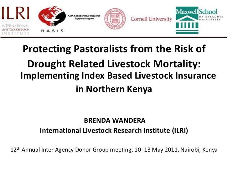Protecting Pastoralists from the Risk of <br />Drought Related Livestock Mortality: Implementing Index Based Livestock Ins...