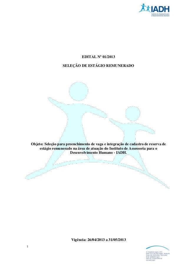 1EDITAL Nº 01/2013SELEÇÃO DE ESTÁGIO REMUNERADOObjeto: Seleção para preenchimento de vaga e integração de cadastro de rese...