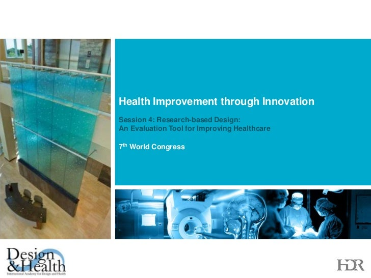 Health Improvement through Innovation<br />Session 4: Research-based Design:            An Evaluation Tool for Improving ...