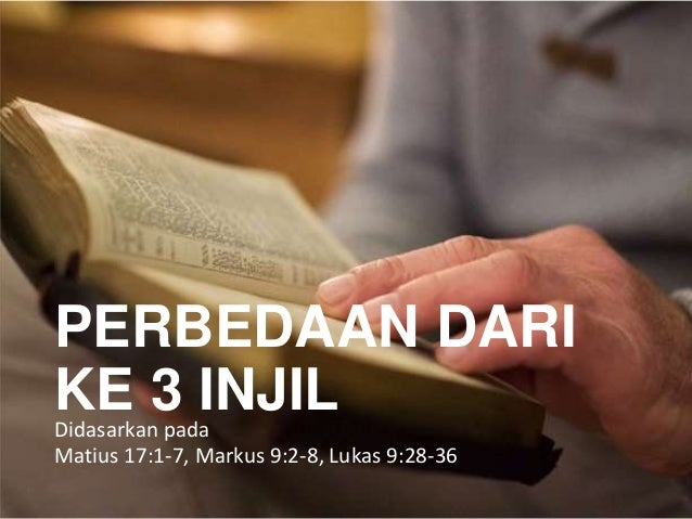 PERBEDAAN DARI KE 3 INJILDidasarkan pada Matius 17:1-7, Markus 9:2-8, Lukas 9:28-36