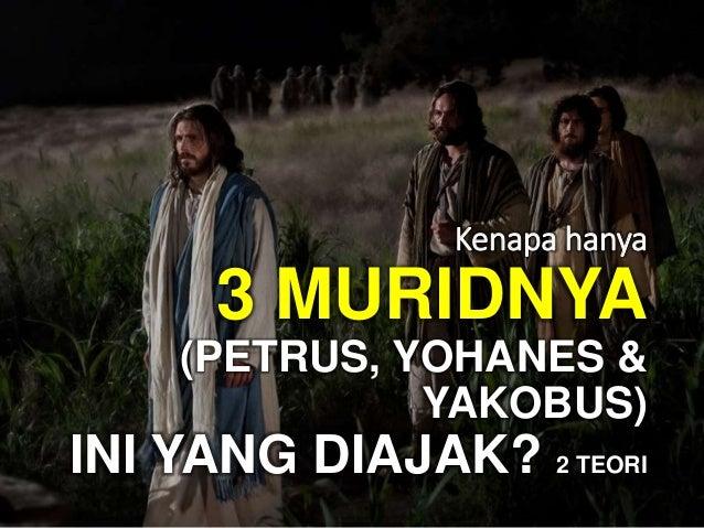 Kenapa hanya 3 MURIDNYA (PETRUS, YOHANES & YAKOBUS) INI YANG DIAJAK? 2 TEORI