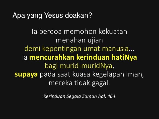 2. Apa yang Yesus doakan? APA YANG YESUS DOAKAN? 2. KERINDUAN HATINYA UNTUK TERJADI PADA MURID- MURIDNYA PICTURING THE END...