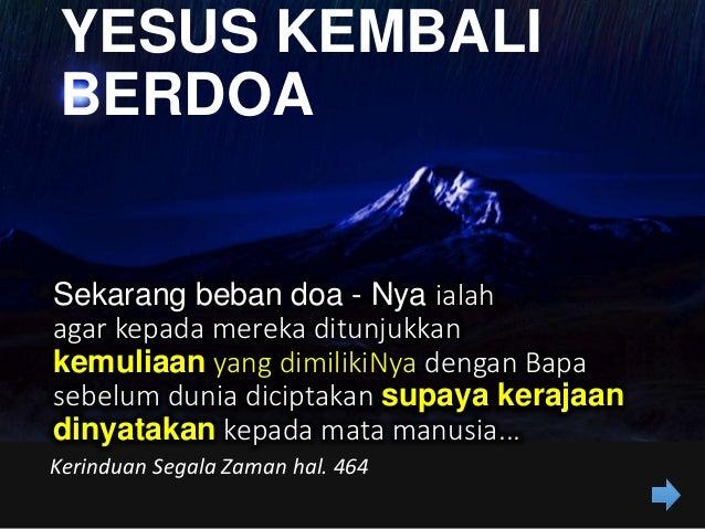 1. Kemuliaan yang dimilikiNya dengan Bapa sebelum dunia diciptakan 2. Kerajaan dinyatakan kepada mata manusia... Kerinduan...