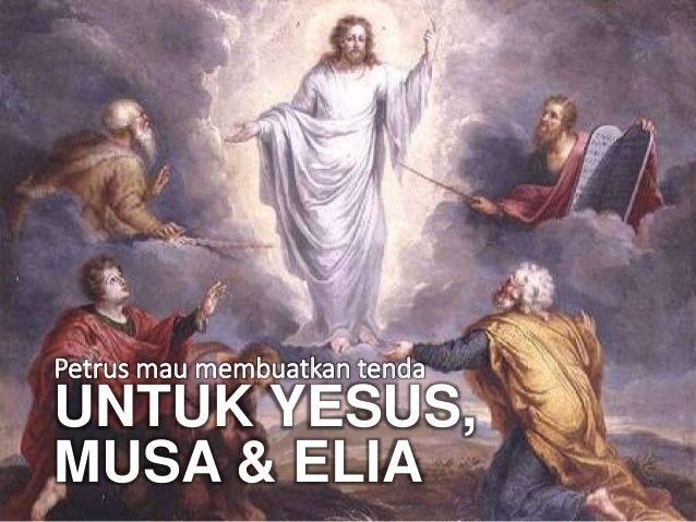 Petrus mau membuatkan tenda UNTUK YESUS, MUSA & ELIA