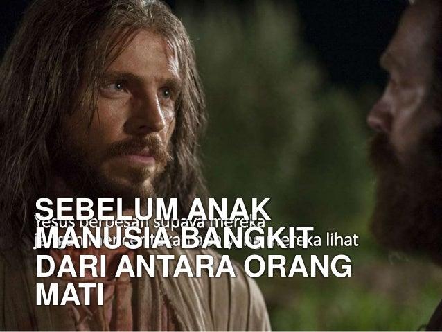 Yesus berpesan supaya mereka jangan menceritakan apa yang mereka lihat SEBELUM ANAK MANUSIA BANGKIT DARI ANTARA ORANG MATI