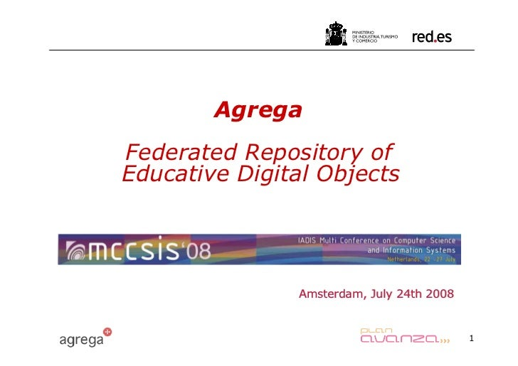 Agrega Federated Repository of Educative Digital Objects                    Amsterdam, July 24th 2008                     ...