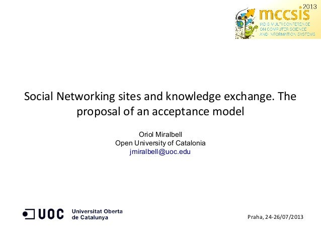 Social Networking sites and knowledge exchange. The proposal of an acceptance model Oriol Miralbell Open University of Cat...