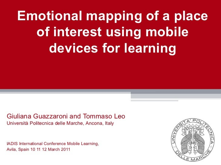 Emotional mapping of a place       of interest using mobile         devices for learningGiuliana Guazzaroni and Tommaso Le...
