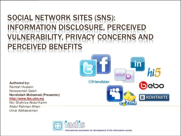 SOCIAL NETWORK SITES (SNS):INFORMATION DISCLOSURE, PERCEIVEDVULNERABILITY, PRIVACY CONCERNS ANDPERCEIVED BENEFITSAuthored ...