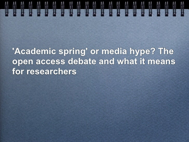 Academic spring or media hype? Theopen access debate and what it meansfor researchers