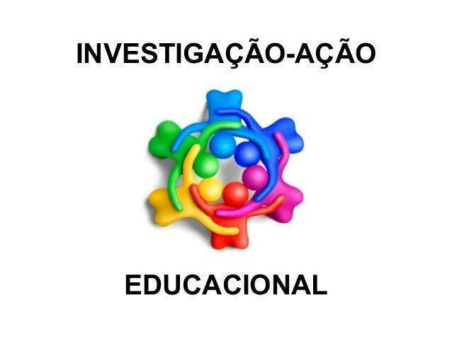 INVESTIGAÇÃO-AÇÃO EDUCACIONAL