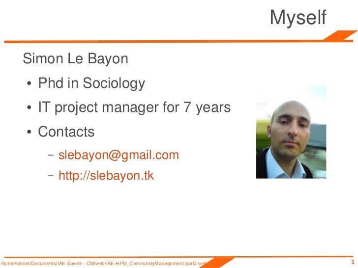 Myself        Simon Le Bayon         ●    Phd in Sociology         ●    IT project manager for 7 years         ●    Contac...