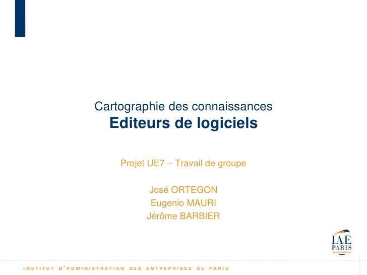 Cartographie des connaissances  Editeurs de logiciels    Projet UE7 – Travail de groupe           José ORTEGON           E...