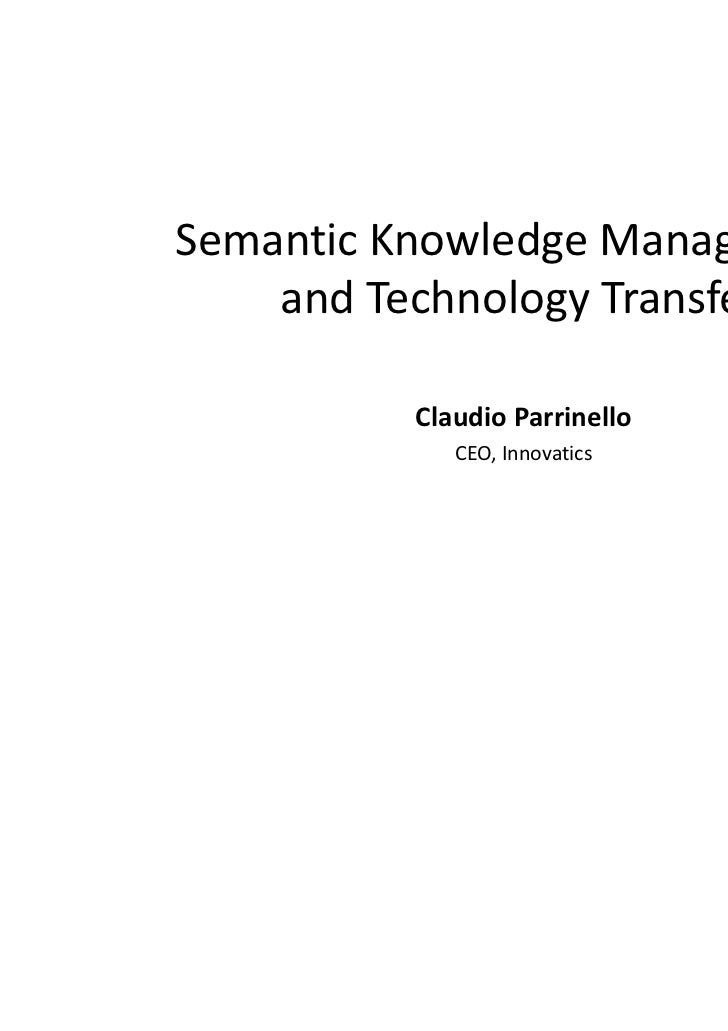 Semantic Knowledge Management    andTechnology Transfer          ClaudioParrinello             CEO,Innovatics