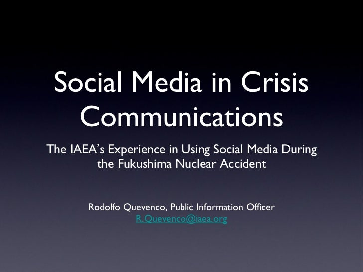 Social Media in Crisis Communications <ul><li>The IAEA ' s Experience in Using Social Media During the Fukushima Nuclear A...