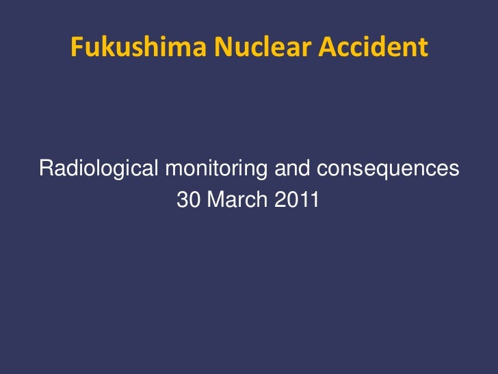 Fukushima Nuclear Accident<br />Radiological monitoring and consequences<br />30 March 2011<br />