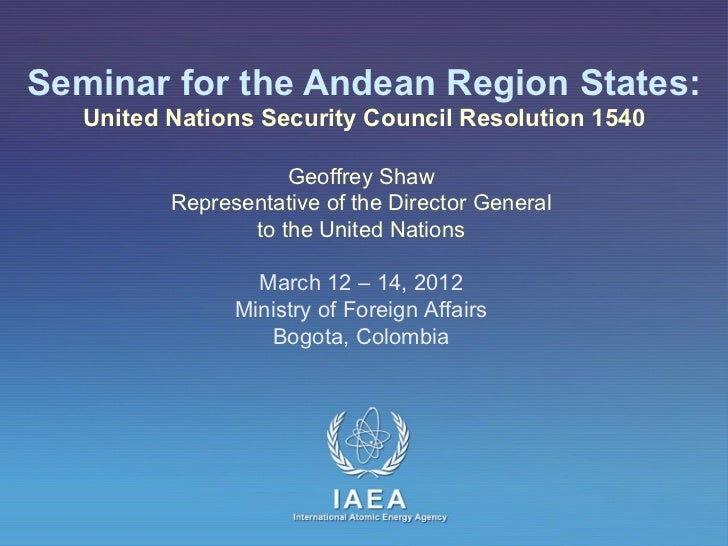 Seminar for the Andean Region States:   United Nations Security Council Resolution 1540                     Geoffrey Shaw ...