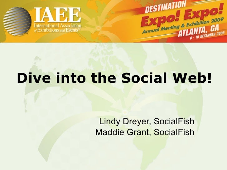 Dive into the Social Web! Lindy Dreyer, SocialFish Maddie Grant, SocialFish