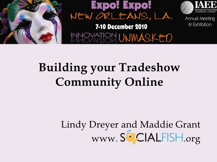Building your Tradeshow Community Online Lindy Dreyer and Maddie Grant www.  .org