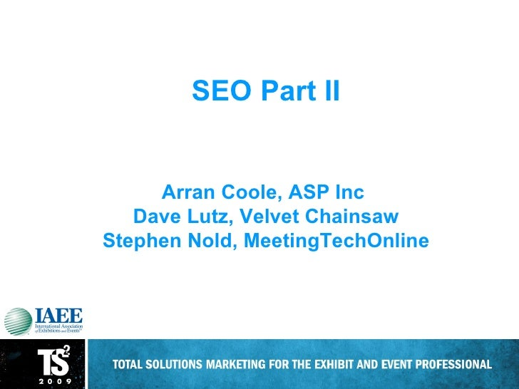 Is Your Event Website Optimized? SEO Part II Arran Coole, ASP Inc  Dave Lutz, Velvet Chainsaw Stephen Nold, MeetingTechOnl...