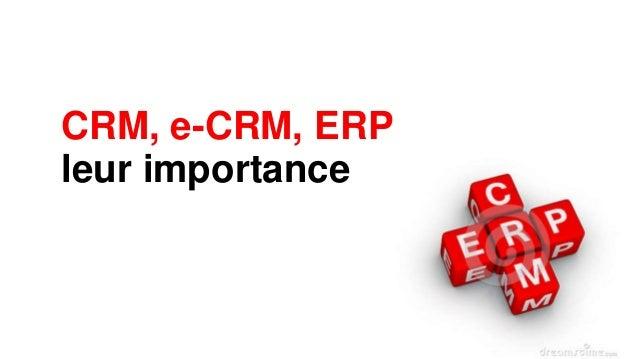 CRM, e-CRM, ERP leur importance