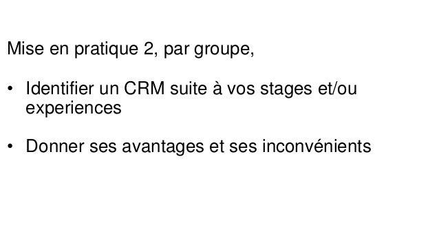 Mise en pratique 3, par groupe, • Proposer des solutions aux problèmes des CRM évoqués plus haut