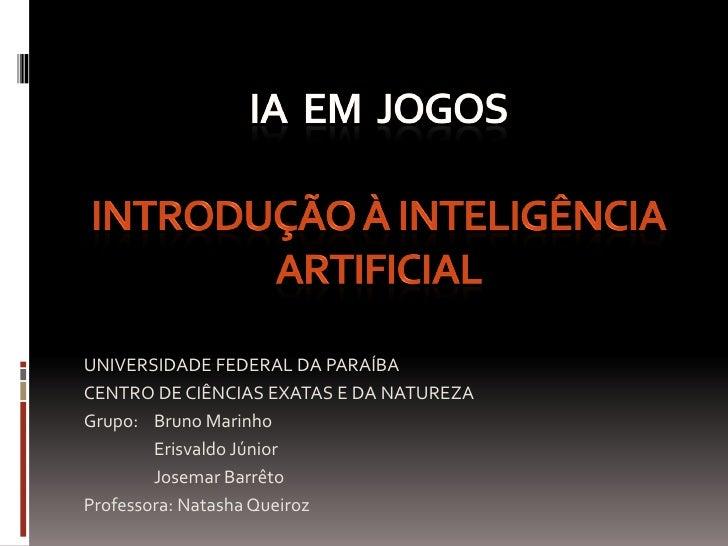 UNIVERSIDADE FEDERAL DA PARAÍBA CENTRO DE CIÊNCIAS EXATAS E DA NATUREZA Grupo: Bruno Marinho         Erisvaldo Júnior     ...