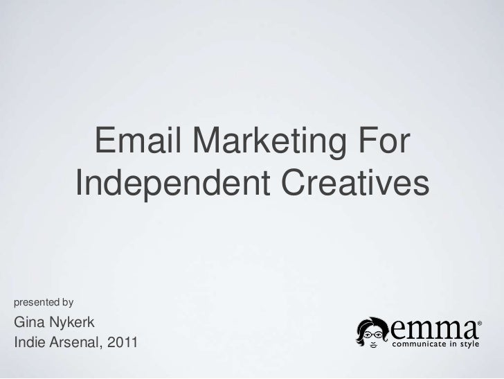 presented by<br />Gina Nykerk<br />Indie Arsenal, 2011<br />Email Marketing For Independent Creatives <br />