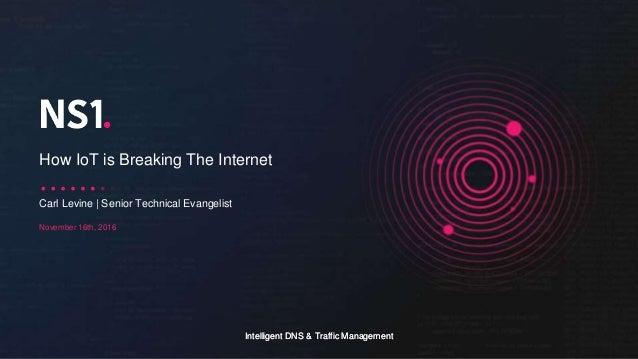 Intelligent DNS & Traffic ManagementIntelligent DNS & Traffic Management November 16th, 2016 Carl Levine | Senior Technica...