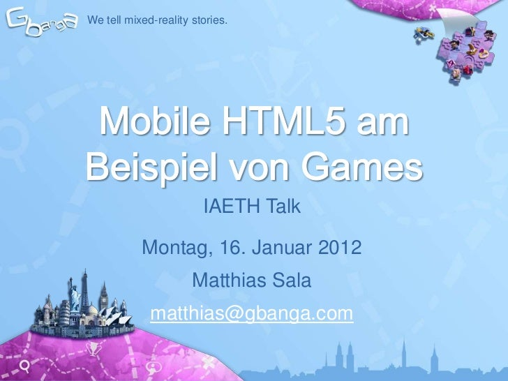 We tell mixed-reality stories.                        IAETH Talk           Montag, 16. Januar 2012                      Ma...