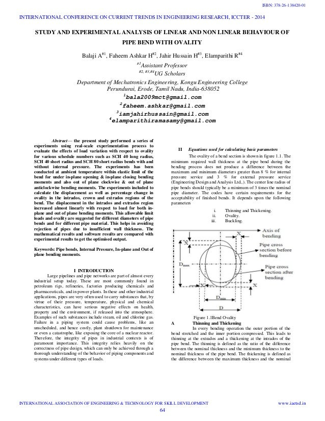 STUDY AND EXPERIMENTAL ANALYSIS OF LINEAR AND NON LINEAR BEHAVIOUR OF PIPE BEND WITH OVALITY Balaji A#1 , Faheem Ashkar H#...