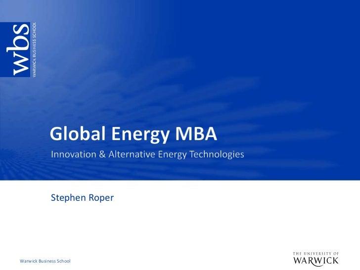 Global Energy MBA<br />Innovation & Alternative Energy Technologies<br />Stephen Roper<br />