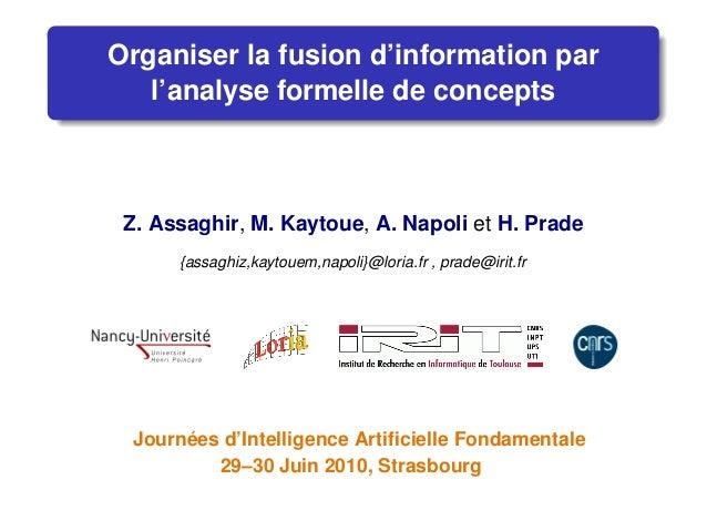 Organiser la fusion d'information par l'analyse formelle de concepts Z. Assaghir, M. Kaytoue, A. Napoli et H. Prade {assag...