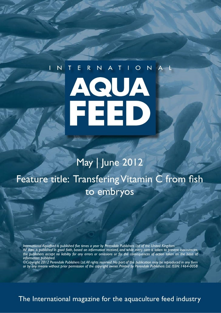 May | June 2012Feature title: Transfering Vitamin C from fish                  to embryos International Aquafeed is publis...
