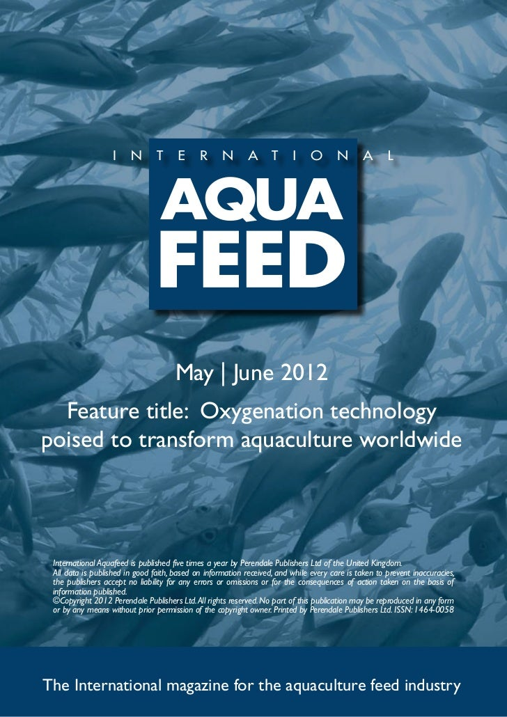 May | June 2012  Feature title: Oxygenation technologypoised to transform aquaculture worldwide International Aquafeed is ...