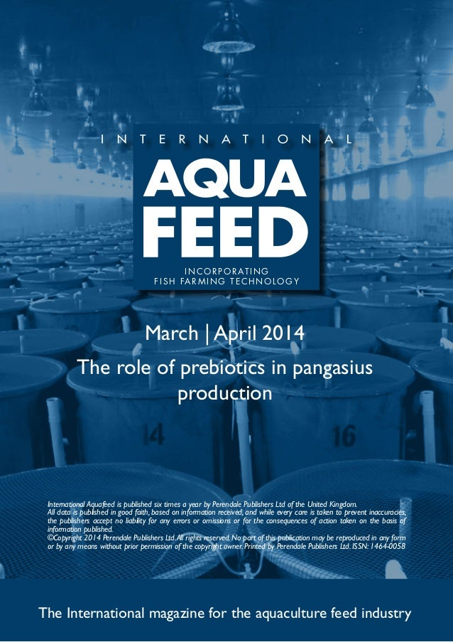 March | April 2014 The role of prebiotics in pangasius production The International magazine for the aquaculture feed indu...