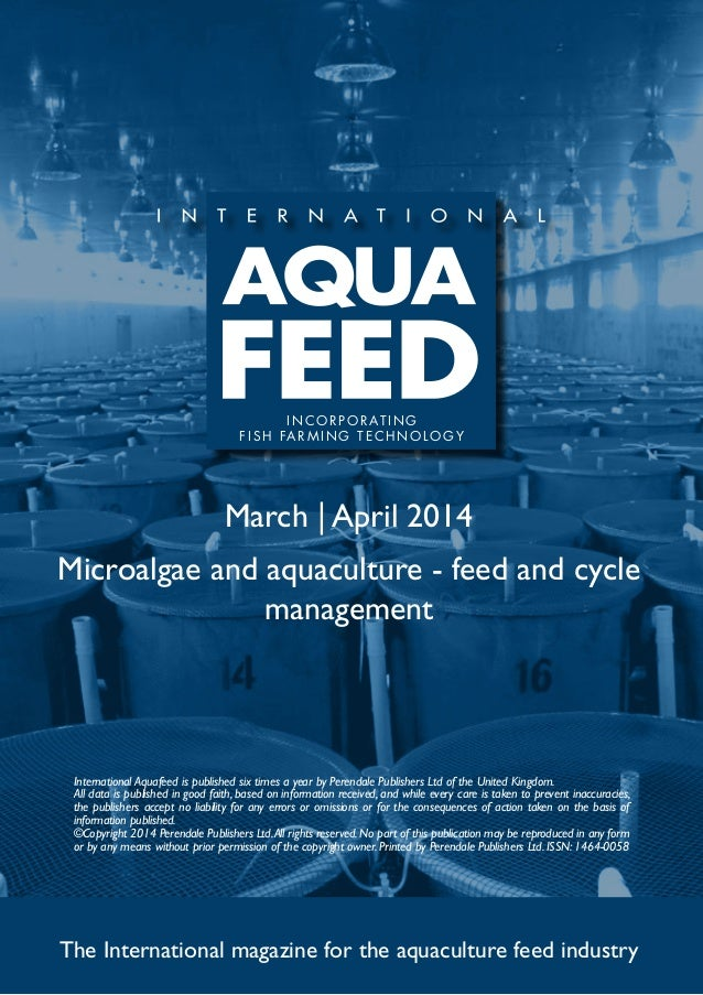 March | April 2014 Microalgae and aquaculture - feed and cycle management The International magazine for the aquaculture f...