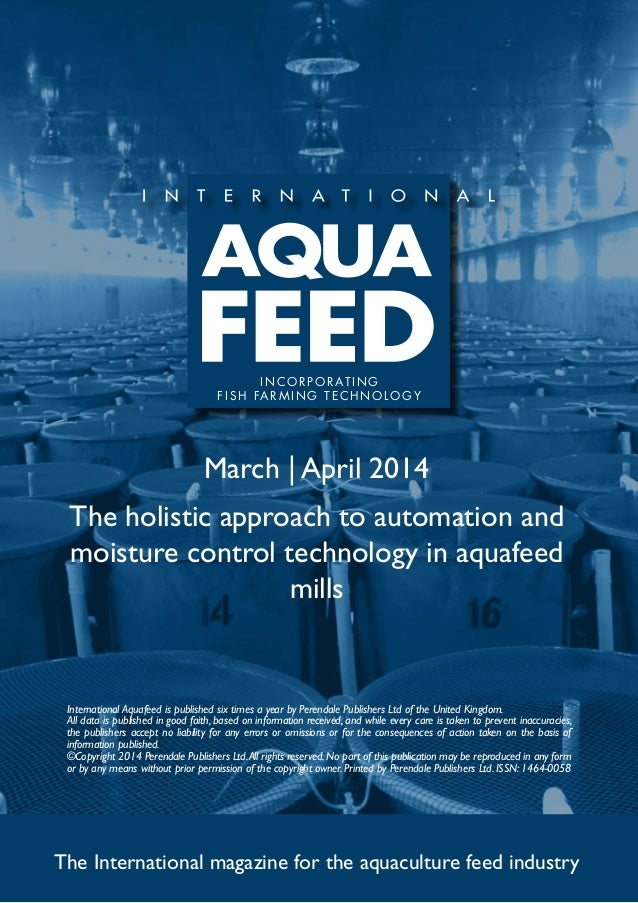 March | April 2014 The holistic approach to automation and moisture control technology in aquafeed mills The International...